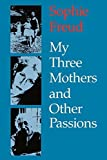 img - for My Three Mothers and Other Passions by Sophie Freud (1991-04-01) book / textbook / text book