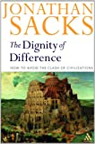 The Dignity of Difference : How to Avoid the Clash of Civilizations, Sacks, Jonathan and Sacks, 0826463975