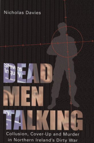 Dead Men Talking: Collusion, Cover-Up and Murder in Northern Ireland's Dirty War PDF
