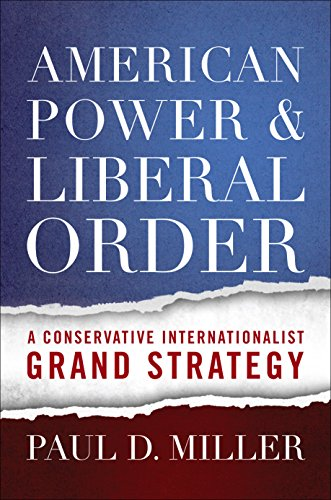 American power and liberal order a conservative internationalist american power and liberal order a conservative internationalist grand strategy by miller paul fandeluxe Images