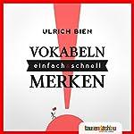 Vokabeln merken einfach und schnell: Mit Merktechniken erfolgreich in der Schule | Ulrich Bien