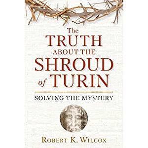The Truth About the Shroud of Turin: Solving the Mystery Audiobook