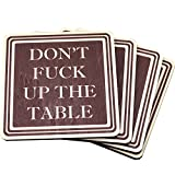 Don't Fuck Up The Table Wood Drink Coasters - Great Housewarming Gift - Stocking Stuffer - Funny Christmas Gift - Made in USA - by Wooden Shoe Designs - SET OF 4