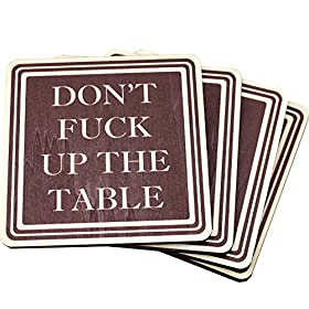 Don't Fuck Up The Table Wood Absorbent Drink...