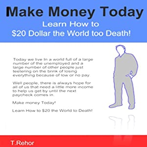 Make Money Today: Learn How to $20 the World to Death with Craigslist! Audiobook