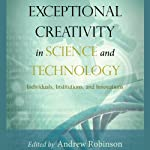 Exceptional Creativity in Science and Technology: Individuals, Institutions, and Innovations | Andrew Robinson