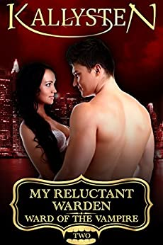 My Reluctant Warden (Ward of the Vampire Serial Book 2) by [Kallysten]