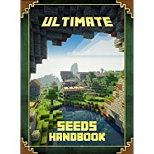 Ultimate Seeds Handbook: The Unofficial Minecraft Guide to the World of Minecraft (Mobs Handbook)