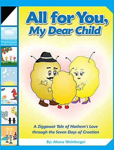 All For You, My Dear Child: A Ziggawat Tale of Hashem's Love through the Seven Days of -