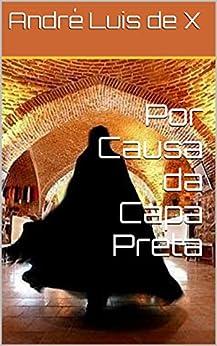 Por Causa da Capa Preta (Portuguese Edition) by [André Luis de X]