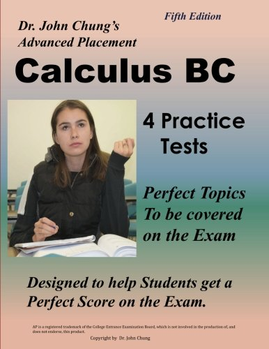 Dr. John Chung's Advanced Placement Calculus BC: Designed to help students get a perfect score on the exam