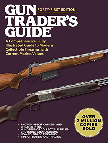Gun Trader's Guide, Forty-First Edition: A Comprehensive, Fully Illustrated Guide to Modern Collectible Firearms with Current Market Values