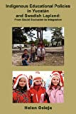Indigenous Educational Policies in Yucatán and Swedish Lapland, Helen Osieja, 1257780719