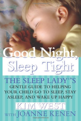 Good Night Sleep Tight: The Sleep Lady's Gentle Guide to Helping Your Child Go to Sleep, Stay Asleep, and Wake Up Happy (The Sleep Ladys Good Night Sleep Tight)