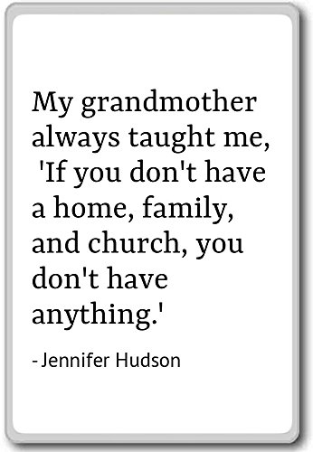 My grandmother always taught me, 'If you do... - Jennifer Hudson - quotes fridge magnet, White