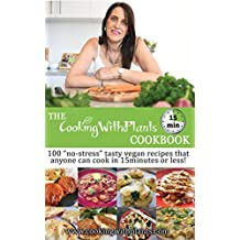 """The Cooking With Plants 15 Minute Cookbook: 100 """"No-Stress"""" Tasty Vegan Recipes That Anyone Can Cook In 15 Minutes Or Less!"""