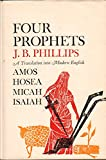 Four Prophets: Amos, Hosea, First Isaiah, Micah; a Modern T