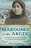 "Marooned in the Arctic: The True Story of Ada Blackjack, the ""Female Robinson Crusoe"" (Women of Action)"