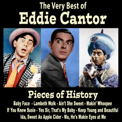 Pieces of History: The Very Best of Eddie Cantor (Bonus Track -