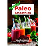 Supernahrung Paleo Smoothies: Easy Vegan, Gluten-Free, Fat Burning Smoothies for Better Health and Natural Weight Loss: Superfood Cookbook (Fitness Recipe Book 1)
