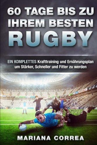 60 TAGE BIS Zu IHREM BESTEN RUGBY: EIN KOMPLETTES Krafttraining und  Ernahrungsplan um Starker, Schneller und Fitter zu werden (German - Deutschland Triathlon