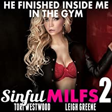 He Finished Inside Me in the Gym: Sinful MILFs 2 Audiobook by Tori Westwood Narrated by Leigh Greene