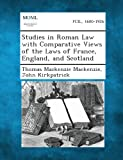 Studies in Roman Law with Comparative Views of the Laws of France, England, and Scotland, Thomas MacKenzie MacKenzie and John Kirkpatrick, 1289349061