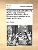 Supplement to the Life of David Hume, Esq Containing Genuine Anecdotes, and a Circumstantial Account of His Death and Funeral, Pratt, 1170411541