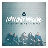 #8: I Can Only Imagine - The Very Best of MercyMe