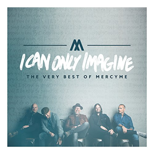 Music : I Can Only Imagine - The Very Best of MercyMe