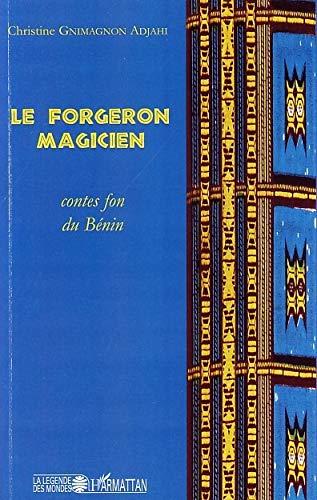 Le forgeron magicien: Contes fon du Bénin (La légende des mondes) (French Edition) Christine Grimagnon Adjahi