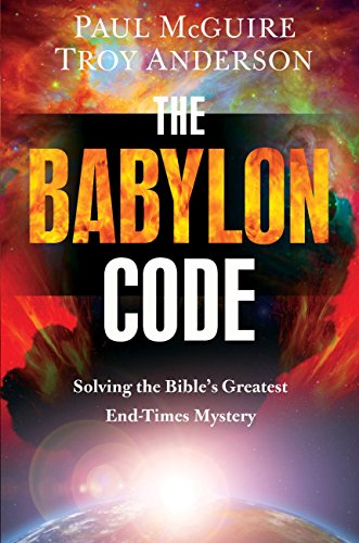 The Babylon Code: Solving the Bible's Greatest End-Times Mystery by [McGuire, Paul, Anderson, Troy]