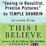 Seeing in Beautiful, Precise Pictures: A 'This I Believe' Essay | Temple Grandin