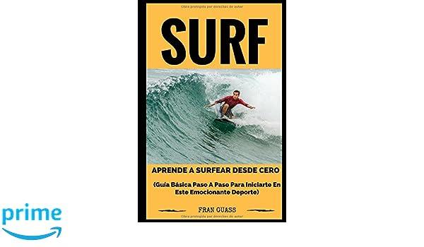 Surf: Guía básica paso a paso para iniciarte en este emocionante deporte (Spanish Edition): Fran Guass: 9781520536200: Amazon.com: Books