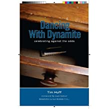 Dancing with Dynamite: Celebrating Against the Odds by Tim Huff (2010-11-05)