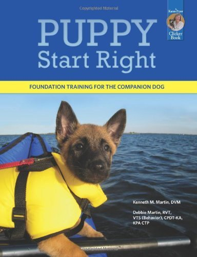 Puppy Start Right: Foundation Training for the Companion Dog (Karen Pryor Clicker Book) by Martin, Kenneth M., Martin, Debbie (2011) (Lucky Dog Puppy)