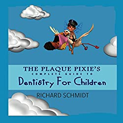 Plaque Pixie's Complete Guide to Dentistry for Children