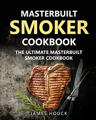 Masterbuilt Smoker Cookbook: The Ultimate Masterbuilt Smoker Cookbook: Simple and Delicious Electric Smoker Recipes for Your Whole Family (Barbeque Cookbook) (Volume 1) by CreateSpace Independent Publishing Platform