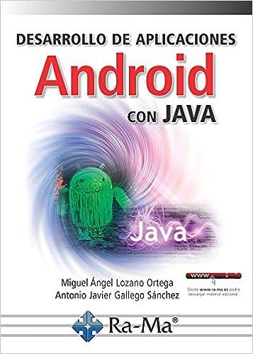 Desarrollo de aplicaciones Android con Java: Amazon.es: MIGUEL ANGEL LOZANO ORTEGA, Antonio Javier Gallego Sánchez: Libros
