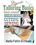 Tailoring Basics: Teach Yourself Dress Design, Cutting, and Sewing, Nadia El-Hewie, 1468184814