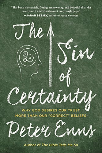(The Sin of Certainty: Why God Desires Our Trust More Than Our