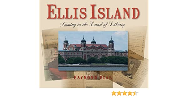 Ellis Island Coming To The Land Of Liberty Raymond Bial