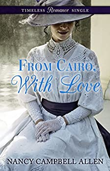 From Cairo, With Love (Timeless Romance Single Book 1) by [Allen, Nancy Campbell]