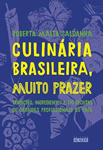 Culinária brasileira, muito prazer: Tradições, ingredientes e 170 receitas de grandes profissionais do país (Portuguese Edition) by Roberta Malta Saldanha