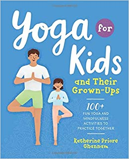 Yoga for Kids and Their Grown-Ups: 100+ Fun Yoga and ...