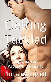 Getting Tackled: Second Quarter: Paying the Penalty (Playing the Game Book 2) by [Loveit, Lorraine]