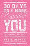 30 Days to a More Beautiful You, Kylie Bisutti, 1414397194