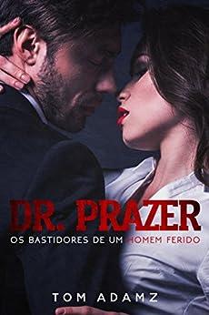 Dr. Prazer - Os Bastidores De Um Homem Ferido! por [Adamz, Tom]