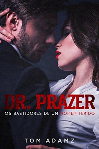Dr. Prazer - Os Bastidores De Um Homem Ferido!