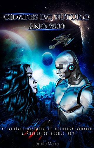 Cidades do Futuro, Ano 2500. A Incrível História de Nebulosa Marylin, A Mulher do Século XXV